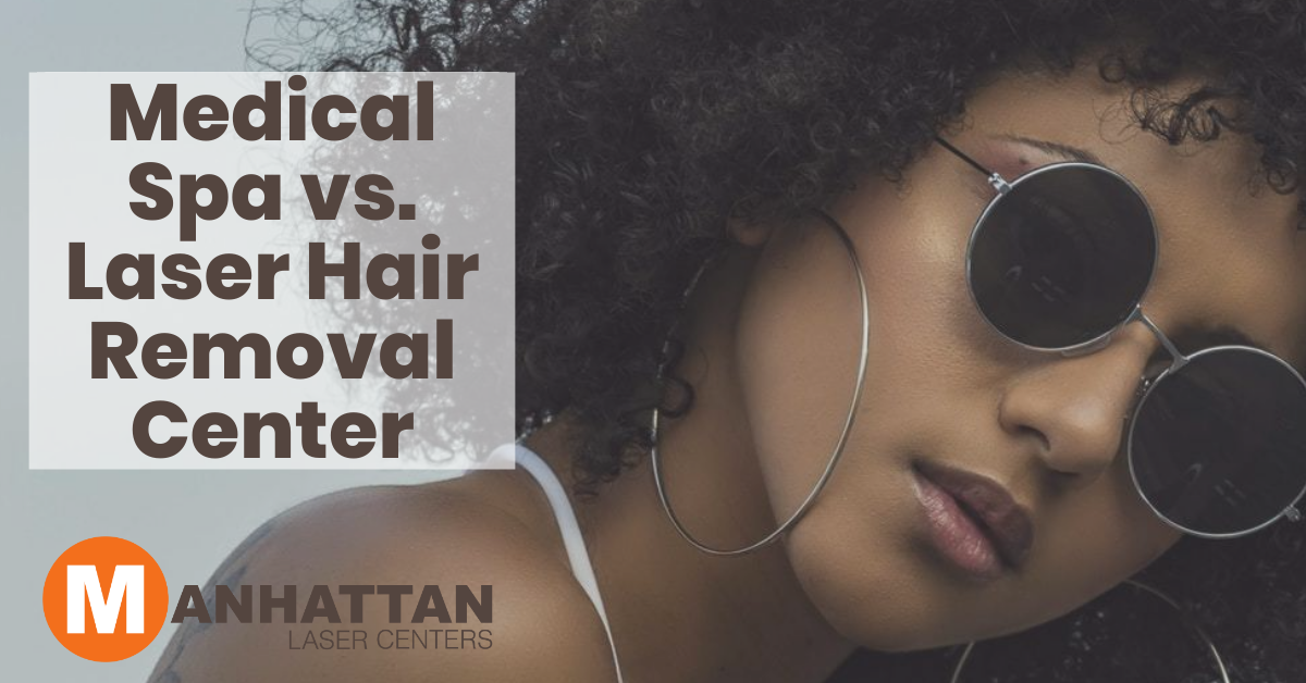 Medical Spa vs. Laser Hair Removal Center