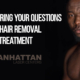 Answering Your Questions About Hair Removal Laser Treatment