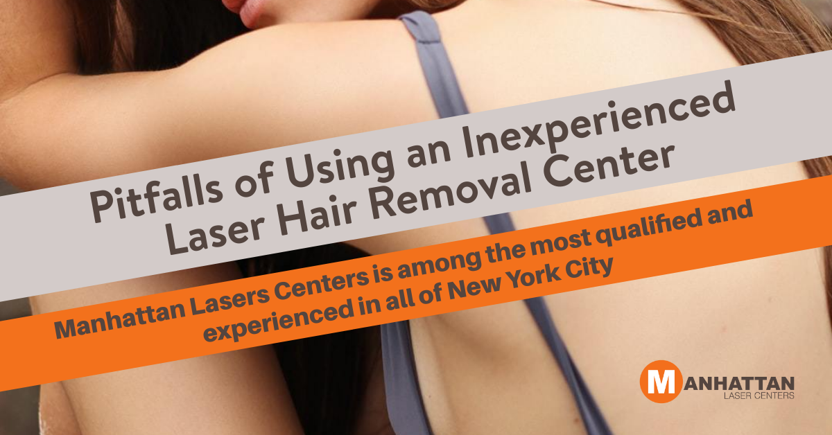 Pitfalls of Using an Inexperienced Laser Hair Removal Center